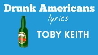Drunk Americans Lyrics - Toby Keith