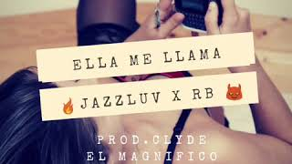 Jazzluv - Ella Me Llama feat. RB (Prod. By UBeats & Clyde el Magnifico)