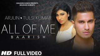 'All Of Me (Baarish)' Full VIDEO Song | Arjun Ft. Tulsi Kumar | T-Series width=