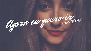 AGORA EU QUERO IR - Ana Nascimento part. Nathalie (ANAVITÓRIA)