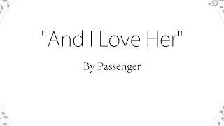 And I Love Her - Passenger (Lyrics)