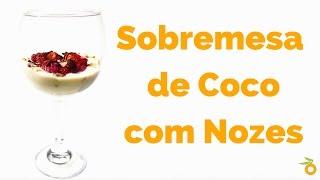 Receita: Como Fazer Sobremesa de Coco com Nozes - Low Carb