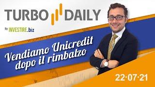 Turbo Daily 22.07.2021 - Vendiamo Unicredit dopo il rimbalzo