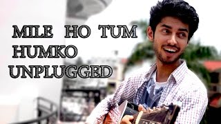 MILE HO TUM | FEVER | NEW HEARBEATS ON GUITAR | UNPLUGGED ACOUSTIC COVER | AMAAN SHAH
