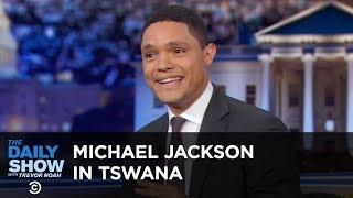 Did Michael Jackson Speak Tswana? | The Daily Show