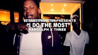 Randolph x Three - I Do The Most (Official Video) Shot By @KGthaBest