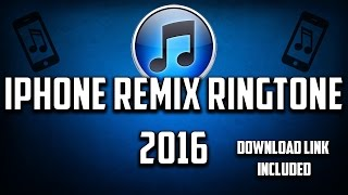 Iphone Remix Ringtone 2016 (Download Link Included)