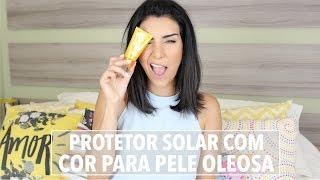 Dica de Beleza: Protetor Solar com cor para pele oleosa #publi