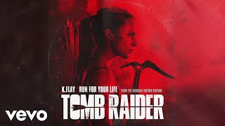 """K.Flay - Run For Your Life (From The Original Motion Picture """"Tomb Raider""""/Audio)"""
