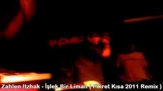 Zahlen Itzhak - İşlek Bir Liman ( Fikret Kısa 2011 Remix )