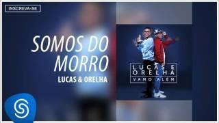 Lucas e Orelha - Somos do Morro (Álbum Vamo Além) [Áudio Oficial]