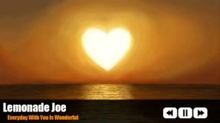 Lemonade Joe - Everyday With You Is Wonderful