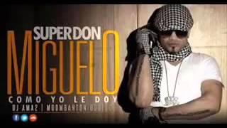 Don Miguelo   Como Yo Le Doy Ella No Esta Enamora De Mi Urbano 2013   2014   YouTubemediante torchbr