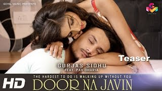Gurjas Sidhu Feat. Pav Dharia - Door Na Javin - Goyal Music - Official Teaser