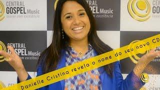 Danielle Cristina revela o nome do seu novo CD