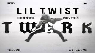 Lil Twist - Twerk ft. Justin Bieber & Miley Cyrus [FULL HD AUDIO]