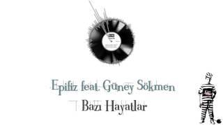 Epifiz feat. Güney Sökmen - Bazı Hayatlar