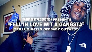 Trilluminati x GeeBaby Outwest - In Love With A Gangsta (Official Video) Shot By @KGthaBest