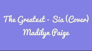 The Greatest - Sia Cover By Madilyn Paige (Lyrics)