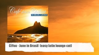 CiYou - June In Brasil Easy (Latin Lounge Cut) taken from Café Deluxe Chill Out Nu Brasil Lounge