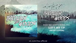 Through The Woods - Lift Me Up (Moby Cover)