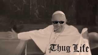 Pope Francis Thug Life!