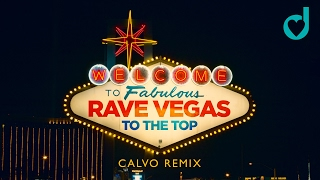 Rave Vegas - To The Top (Calvo Edit)