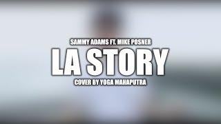 Sammy Adams - LA Story (Yoga Mahaputra Cover)