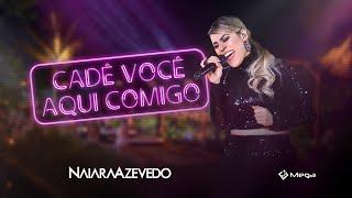 Naiara Azevedo - Cadê Você Aqui Comigo (Clipe Oficial)