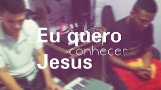 QUERO CONHECER JESUS -Cover Emerson Henrique Ft. JK