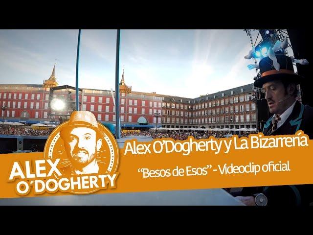 Video oficial de besos de esos alex o'dogerthy y la bizarrería