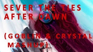 Goblin Mixes - Sever The Ties After Dawn (Goblin & Crystal Mashup) NSC-MSC Release