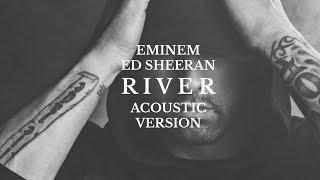 Eminem - River (feat. Ed Sheeran) [Acoustic]