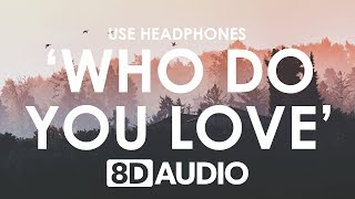The Chainsmokers & 5 Seconds of Summer - Who Do You Love (8D AUDIO) 🎧
