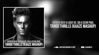 Jayden Jaxx & LoaX vs Sia & Sean Paul - Tango Thrills (KAAZE Mashup)