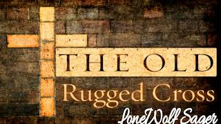 The Old Rugged Cross - 'On A Hill Far Away' - LoneWolf Sager(◑_◑)