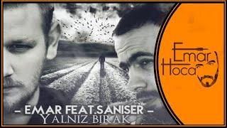 Emar Hoca & Şanışer  - Yalnız Bırak
