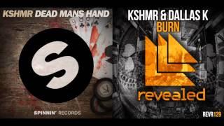 KSHMR & Dallas K - Burn Dead Man's Hand (Mashup)