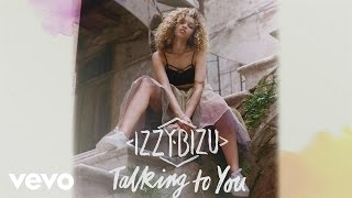 Izzy Bizu - Talking to You (Audio)