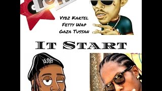 "🔥 Vybz Kartel ""It Start"" Ft. Fetty Wap & Gaza Tussan [PREVIEW] April 2017"