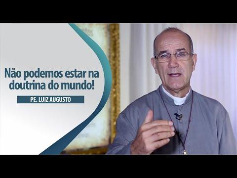 Padre Luiz Augusto: Não podemos estar na doutrina do mundo!