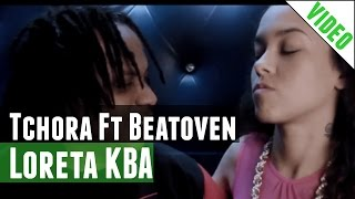 Beatoven - Tchora Ft Loreta KBA  (Video Oficial) ( no iTunes & Spotify )