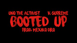 """Booted Up"" - K$upreme + UnoTheActivist"
