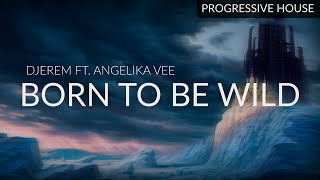 Djerem ft. Angelika Vee - Born to Be Wild