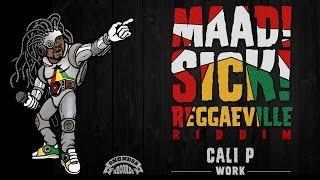 Cali P - Work [Official Audio | Maad Sick Reggaeville Riddim | Oneness Records 2016]
