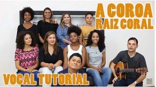"""Como cantar """"A COROA - Raiz Coral""""  VOCATO #114"""