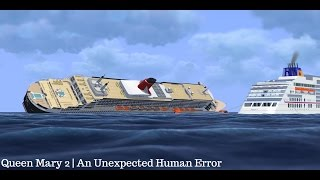 Queen Mary 2 | An Unexpected Human Error