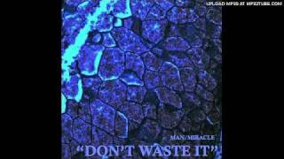 Man/Miracle - Don't Waste It