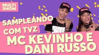 Cê Acredita? | Sampleando Com TVZ | MC Kevinho + Dani Russo |