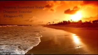 Inspiring Triumphant Trailer.  Draganov Veaceslav (Draganov89)